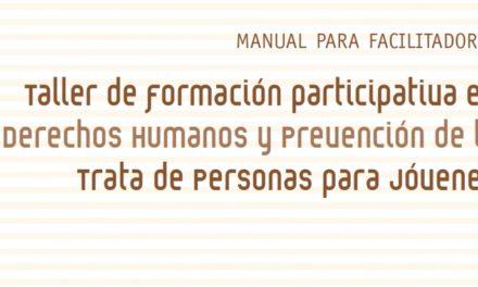 Manual de Facilitadores- Taller de Formación Participación en Derechos Humanos y Prevención de la Trata de Personas.(2011)